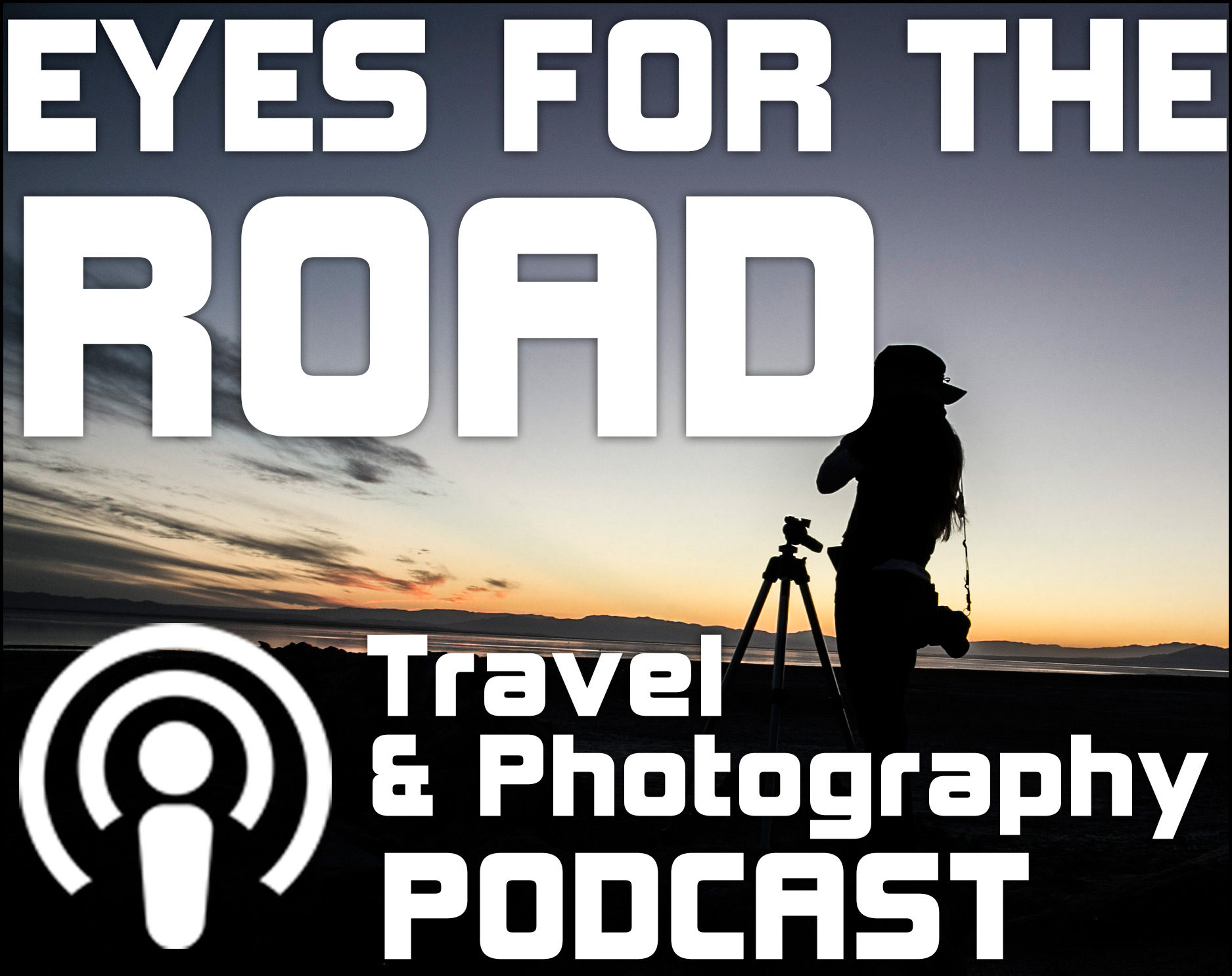 Eyes For The Road – Travel Photography Podcast